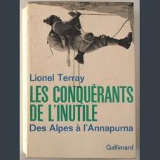 Les Conquérants de l'inutile - Des Alpes à l'Annapurna. Terray Lionel