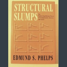 Edmund Phelps. Structural Slumps: The Modern Equilibrium Theory of Unemployment, Interest, and Assets