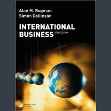 Edition by Rugman, Alan M., Collinson, Simon, International Business (5th Edition)