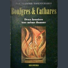 Vladimir Topencharov, Boulgres and Cathares: deux brasiers, une meme flamme