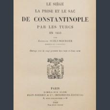 SCHLUMBERGER, G. Le siege, la prise et le sac de Constantinople par le Turcs en 1453